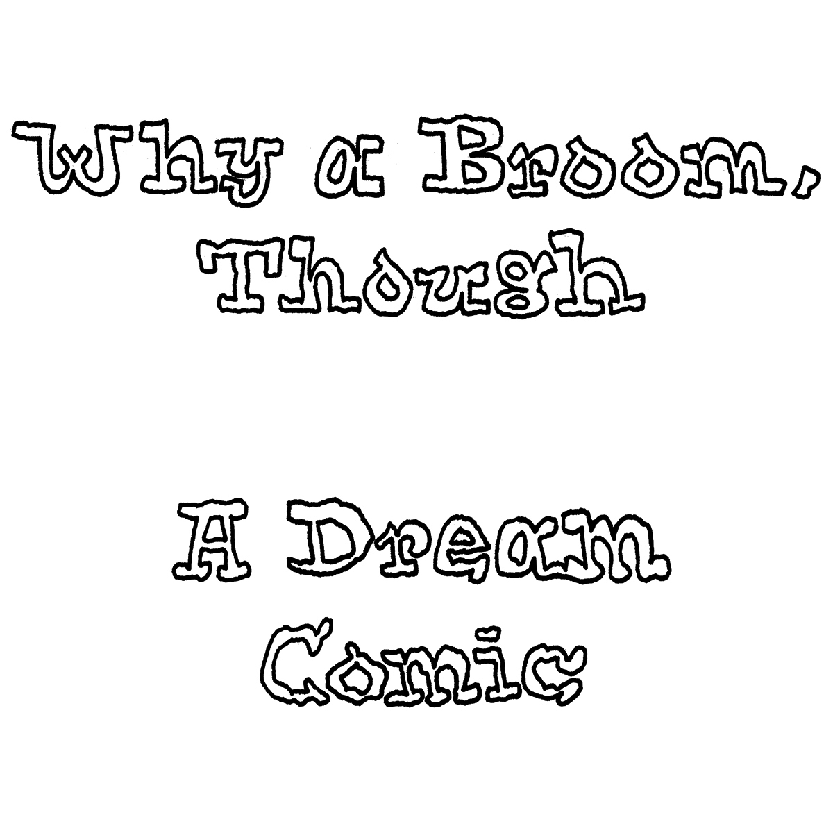 """Why a Broom, Though,"" a Dream Comic by Jesse Baggs (panel 1 of 4)"