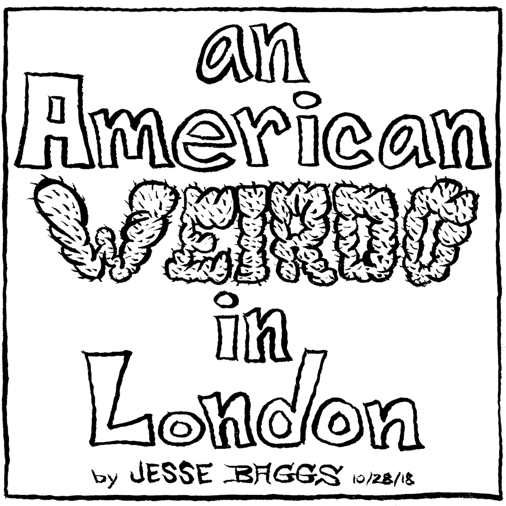 """An American Weirdo in London"" by Jesse Baggs"